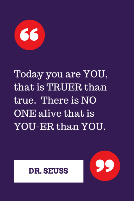 Great quote from Dr. Seuss about the awesomeness of being YOU.